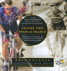 Eric Delanzy: Inside the Tour de France: The Pictures, the Legends, and the Untold Stories of the World's Most Beloved Bicycle Race