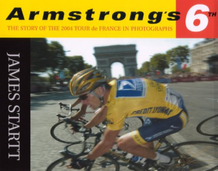James Startt: Armstrong's Sixth: The 2004 Tour de France in Photographs