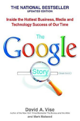 David Vise: The Google Story: Inside the Hottest Business, Media, and Technology Success of Our Time