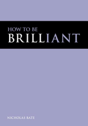 Bate Nicholas: How to be Brilliant