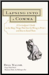 Bill  Walsh: Lapsing Into a Comma : A Curmudgeon's Guide to the Many Things That Can Go Wrong in Print--and How to Avoid Them