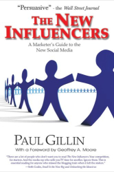 Paul Gillin: The New Influencers: A Marketer's Guide to the New Social Media (Books To Build Your Career By)