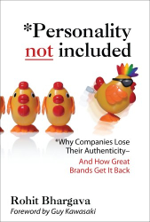 Rohit Bhargava: Personality Not Included: Why Companies Lose Their Authenticity And How Great Brands Get it Back, Foreword by Guy Kawasaki