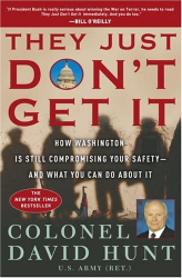 Colonel David Hunt: They Just Don't Get It : How Washington Is Still Compromising Your Safety--and What You Can Do About It