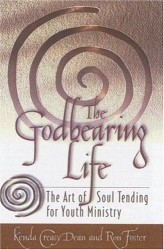Kenda Creasy Dean: The Godbearing Life: The Art of Soul Tending for Youth Ministry