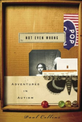 Paul Collins: Not Even Wrong: Adventures in Autism