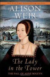 Alison Weir: The Lady in the Tower: The Fall of Anne Boleyn
