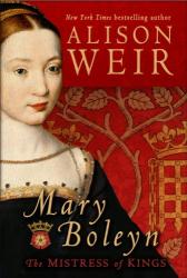 Alison Weir: Mary Boleyn: The Mistress of Kings