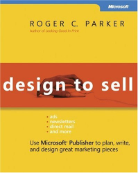 Roger C. Parker: Design to Sell: Use Microsoft  Publisher to Plan, Write and Design Great Marketing Pieces (Bpg-Other)