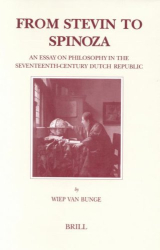 2001 Wiep van Bunge: From Stevin to Spinoza: An Essay on Philosophy in the Seventeenth-Century Dutch Republic (Brill's Studies in Intellectual History)