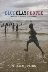 William Powers: Blue Clay People: Seasons on Africa's Fragile Edge
