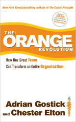 Adrian Gostick: The Orange Revolution: How One Great Team Can Transform an Entire Organization