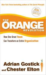 Adrian Gostick: The Orange Revolution: How One Great Team Can Transform an Entire Organization