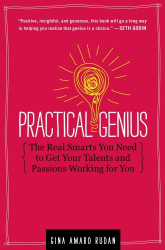 Gina A Rudan: Practical Genius: The Real Smarts You Need to Get Your Talents and Passions Working for YOU