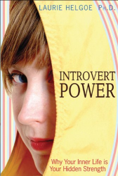 Laurie Helgoe Ph.D.: Introvert Power: Why Your Inner Life Is Your Hidden Strength