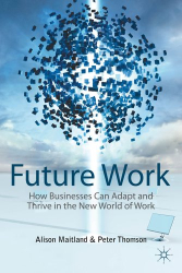 Alison Maitland: Future Work: How Businesses Can Adapt and Thrive In The New World Of Work