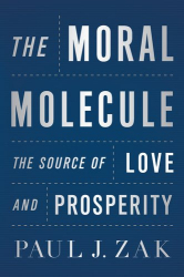 Paul J. Zak: The Moral Molecule: The Source of Love and Prosperity