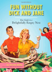 Christie Mellor: Fun without Dick and Jane: A Guide to Your Delightfully Empty Nest