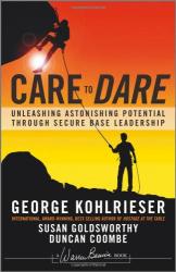 George Kohlrieser: Care to Dare: Unleashing Astonishing Potential Through Secure Base Leadership