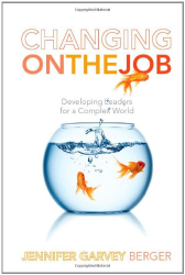 Jennifer Garvey Berger: Changing on the Job: Developing Leaders for a Complex World