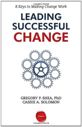 Gregory P. Shea: Leading Successful Change: 8 Keys to Making Change Work