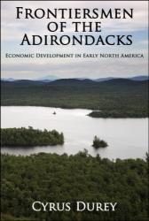Cyrus Durey: Frontiersmen of the Adirondacks: Economic Development in Early North America