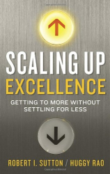 Robert I. Sutton: Scaling Up Excellence: Getting to More Without Settling for Less
