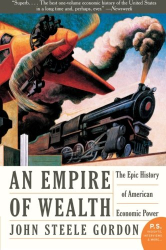 John Steele Gordon: Empire of Wealth: The Epic History of American Economic Power (P.S.)