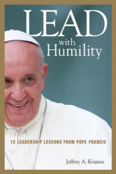 Jeffrey A. Krames: Lead with Humility: 12 Leadership Lessons from Pope Francis