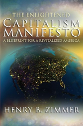 Mr. Henry B Zimmer: The Enlightened Capitalism Manifesto