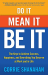 Corrie Shanahan: Do It, Mean It, Be It: The Keys to Achieve Success, Happiness and Everything You Deserve at Work and in Life