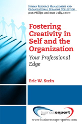 Eric W. Stein: Fostering Creativity in Self and the Organization: Your Professional Edge