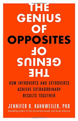 Jennifer B. Kahnweiler PhD: The Genius of Opposites: How Introverts and Extroverts Achieve Extraordinary Results Together