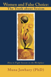 Muna Jawhary: Women and False Choice: The Truth about Sexism: How to Fight Sexism in the Workplace