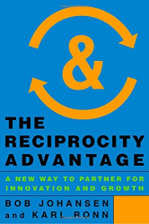 Bob Johansen: The Reciprocity Advantage: A New Way to Partner for Innovation and Growth