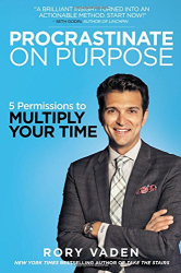 Rory Vaden: Procrastinate on Purpose: 5 Permissions to Multiply Your Time