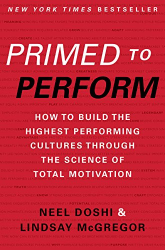 Neel Doshi: Primed to Perform: How to Build the Highest Performing Cultures Through the Science of Total Motivation