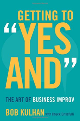"Bob Kulhan: Getting to ""Yes And"": The Art of Business Improv"
