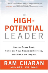 Ram Charan: The High-Potential Leader: How to Grow Fast, Take on New Responsibilities, and Make an Impact