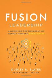 Dudley R. Slater: Fusion Leadership: UnleashingtheMovement of Monday Morning Enthusiasts