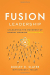 Dudley R. Slater: Fusion Leadership: Unleashing the Movement of Monday Morning Enthusiasts
