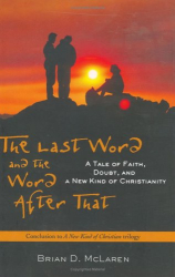 Brian D.  McLaren: The Last Word and the Word after That : A Tale of Faith, Doubt, and a New Kind of Christianity