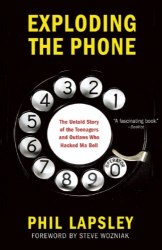 Phil Lapsley: Exploding the Phone: The Untold Story of the Teenagers and Outlaws who Hacked Ma Bell