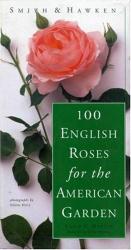 Clair G. Martin: Smith & Hawken: 100 English Roses for the American Garden (Smith & Hawken)