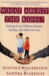 Judith S. Wallerstein: What About the Kids? Raising Your Children Before, During, and After Divorce
