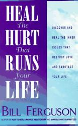 Bill Ferguson: Heal the Hurt That Runs Your Life
