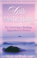 Micki McWade: Daily Meditations for Surviving a Breakup, Separation or Divorce (Getting Up, Getting Over, Getting on Series)
