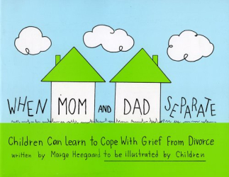 Marge Heegaard: When Mom and Dad Separate: Children Can Learn to Cope with Grief from Divorce
