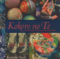 Kumiko Sudo: Kokoro no Te : Handmade Treasures from the Heart