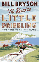 Bill Bryson: The Road to Little Dribbling: More Notes From a Small Island (Bryson)